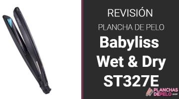 Plancha Babyliss Wet & Dry ST327E